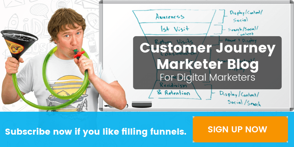 Filling Funnels Subscribe to Customer Journey Marketer Blog