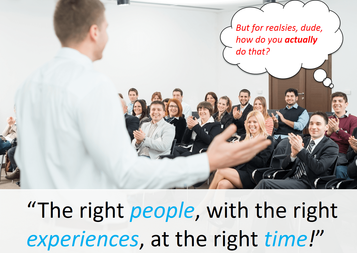 Right People, Right Experiences, Right Time