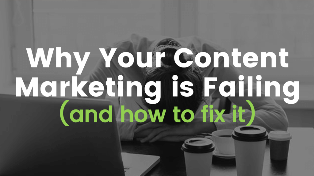 Why your Content Marketing is Failing