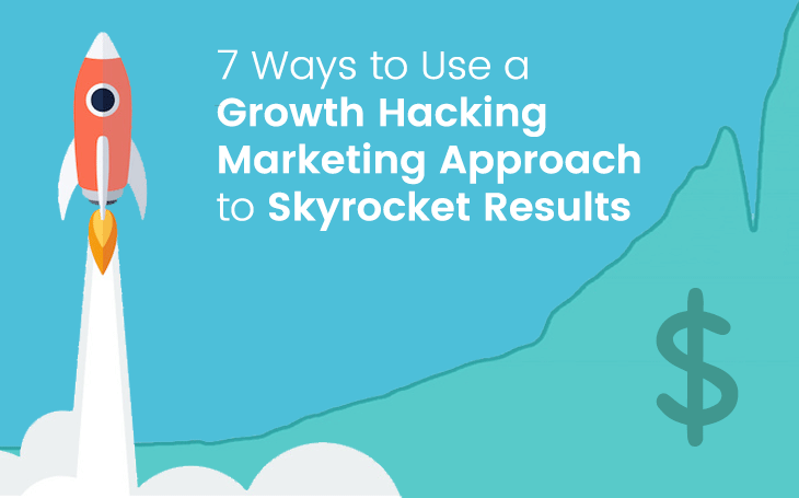 7 Ways to Use a Growth Hacking Marketing Approach to Skyrocket Results