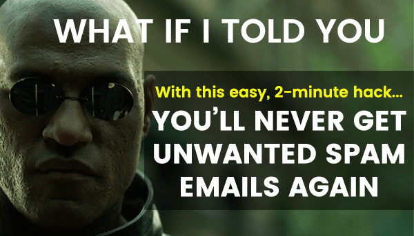 How to Never Get Unwanted SPAM Emails Again [Incredibly Simple Hack]
